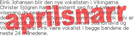 Mange gikk på, men Christer Sjögren slutter nok ikke i Vikingarna - og Eirik Johansen tar nok ikke over.