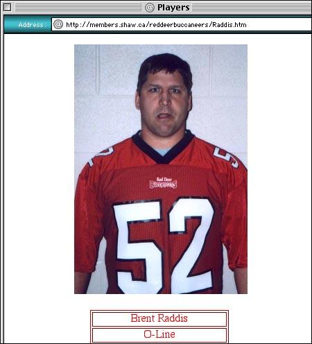 Brent Raddis befinner seg for tiden i Alberta, Canada, der han spiller for Red Deer Buccaneers Football Club. (http://members.shaw.ca/reddeerbuccaneers/Raddis.htm) Takk til Per for tips.