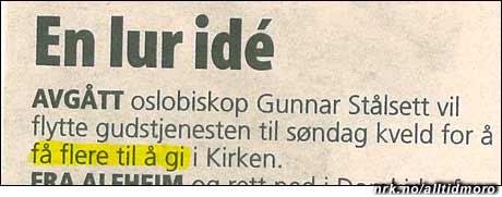 GÅ i kirken eller GI i kirken? Tromsøavisa Nordlys antyder at Stålsett vil ha gudstjenester på kveldstid for å dra inn mer på kollekten. (Innsendt av Edward Reibo)