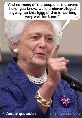 På en tilstelning for flomofrene uttalte mamma Bush at mange av dem sikkert var fornøyde med å flytte. Kilde: bushspeaks.com
