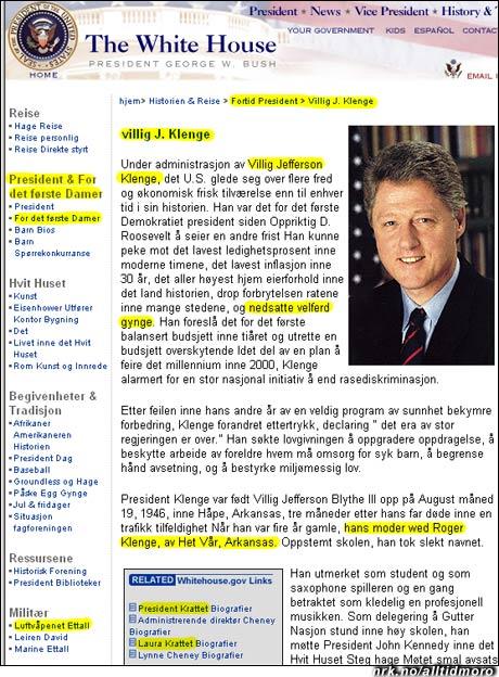 Enkelte vil kanskje synes det er passende at Bill Clinton (fullt navn: William Jefferson Clinton) blir til Villig J. Klenge på norsk. (ikke manipulert!)