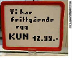 Frittgående egg?? Kjøp disse eggene før de går sin vei. (Innsendt av Linett Bjørkto, som fant dette skiltet i en butikk på Majorstua.)